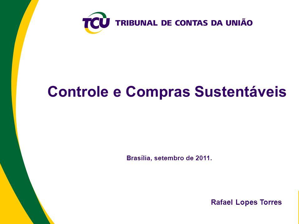Controle e Compras Sustentáveis Brasília, setembro de 2011. Rafael Lopes Torres