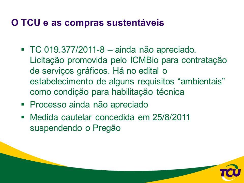 O TCU e as compras sustentáveis  TC 019.377/2011-8 – ainda não apreciado.