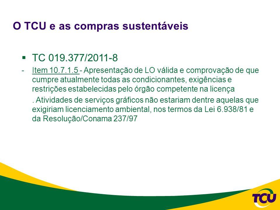 O TCU e as compras sustentáveis  TC 019.377/2011-8 -Item 10.7.1.5 - Apresentação de LO válida e comprovação de que cumpre atualmente todas as condicionantes, exigências e restrições estabelecidas pelo órgão competente na licença.
