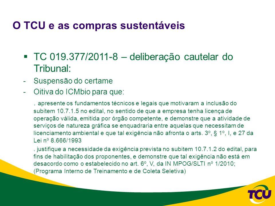 O TCU e as compras sustentáveis  TC 019.377/2011-8 – deliberação cautelar do Tribunal: -Suspensão do certame -Oitiva do ICMbio para que:.