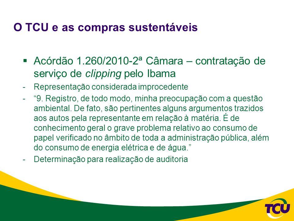 O TCU e as compras sustentáveis  Acórdão 1.260/2010-2ª Câmara – contratação de serviço de clipping pelo Ibama -Representação considerada improcedente - 9.