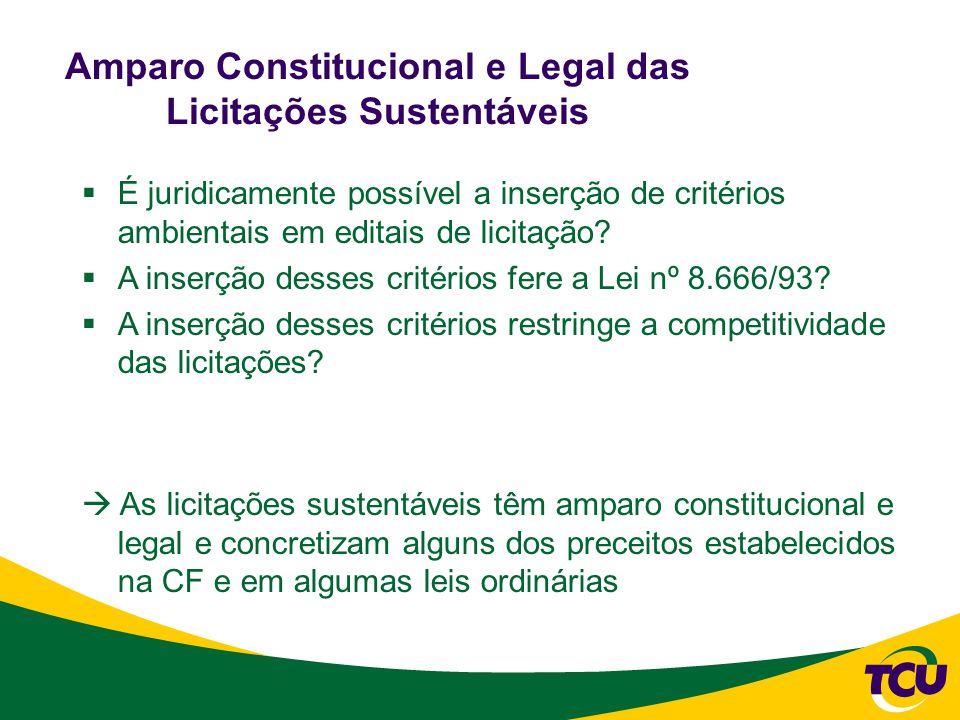 Amparo Constitucional e Legal das Licitações Sustentáveis  É juridicamente possível a inserção de critérios ambientais em editais de licitação.