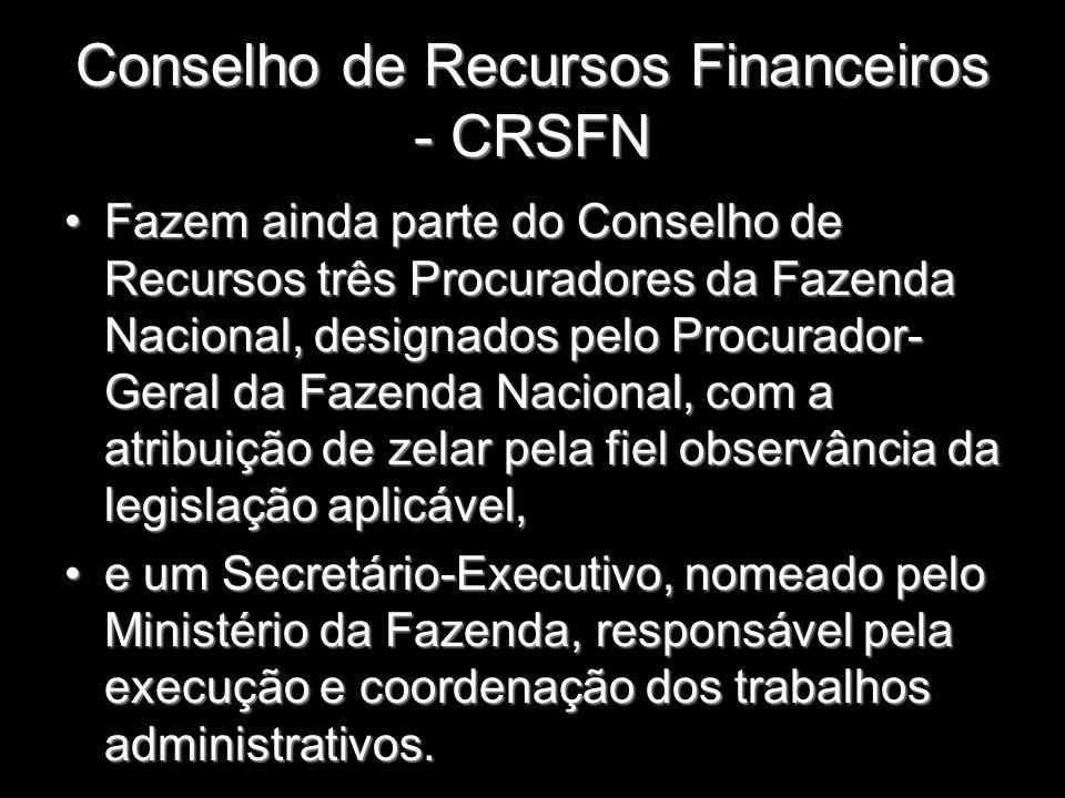 Conselho de Recursos Financeiros - CRSFN Fazem ainda parte do Conselho de Recursos três Procuradores da Fazenda Nacional, designados pelo Procurador-