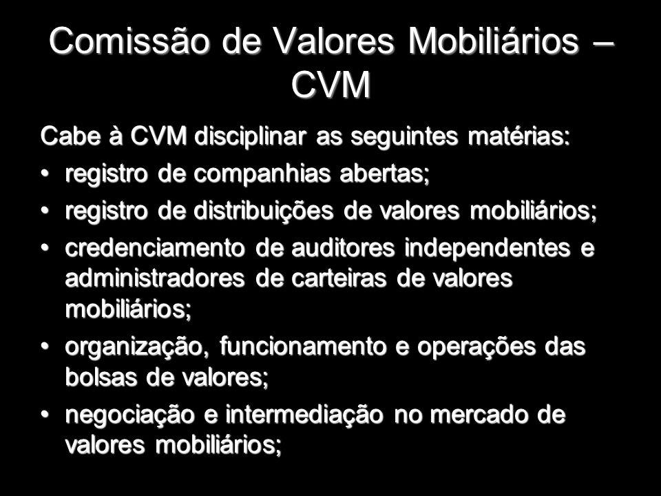 Comissão de Valores Mobiliários – CVM Cabe à CVM disciplinar as seguintes matérias: registro de companhias abertas;registro de companhias abertas; reg