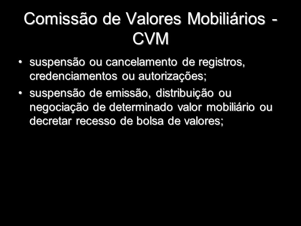 Comissão de Valores Mobiliários - CVM suspensão ou cancelamento de registros, credenciamentos ou autorizações;suspensão ou cancelamento de registros,