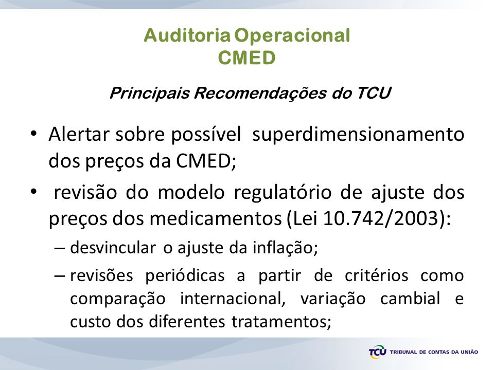 Auditoria Operacional CMED Alertar sobre possível superdimensionamento dos preços da CMED; revisão do modelo regulatório de ajuste dos preços dos medi