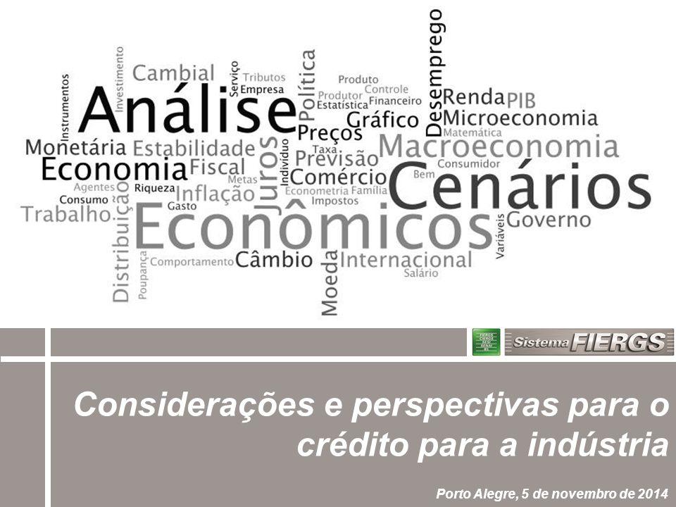 Considerações e perspectivas para o crédito para a indústria Porto Alegre, 5 de novembro de 2014