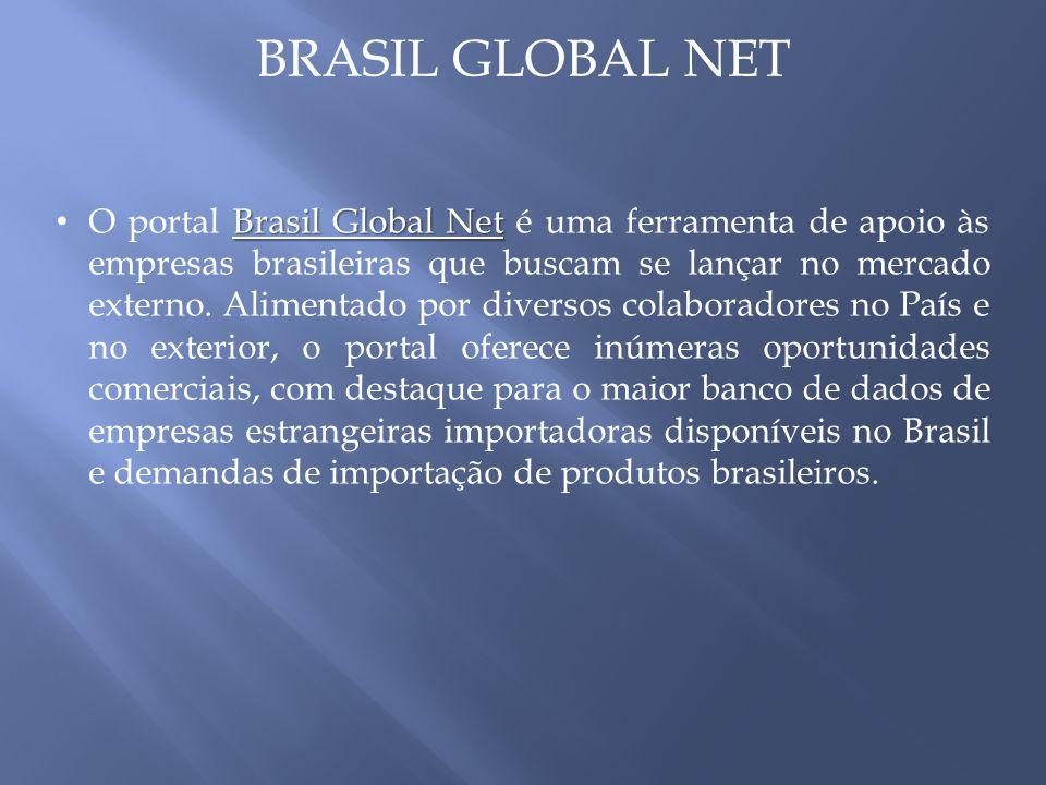 BRASIL GLOBAL NET Brasil Global Net O portal Brasil Global Net é uma ferramenta de apoio às empresas brasileiras que buscam se lançar no mercado externo.