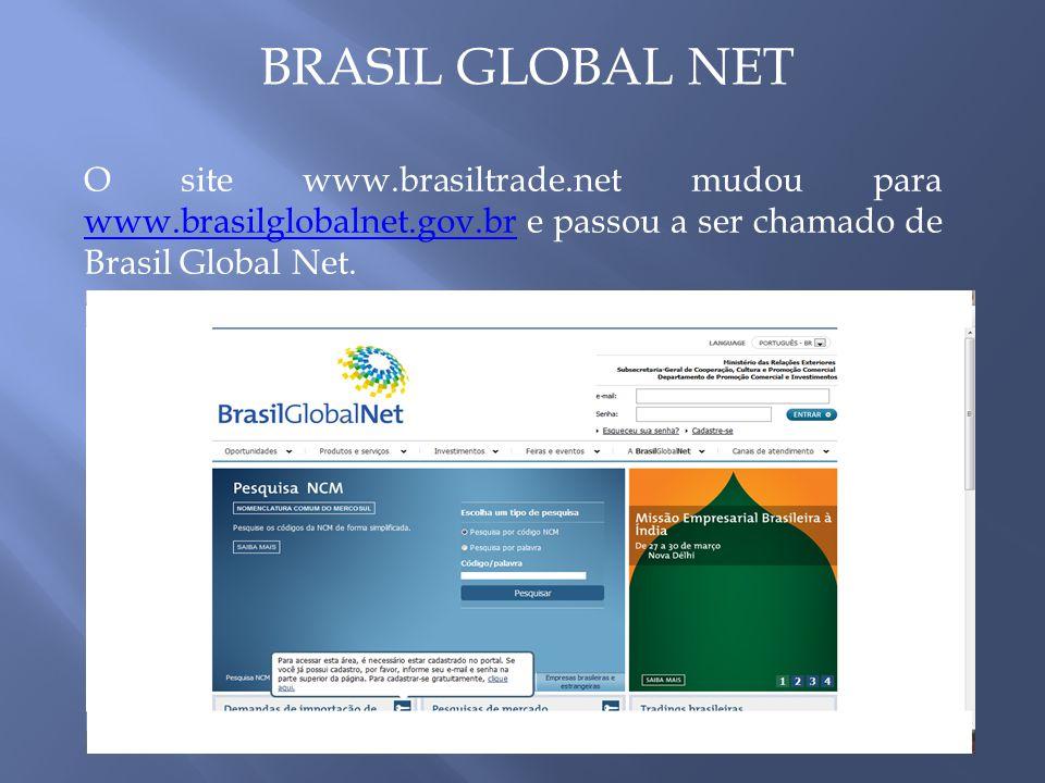 BRASIL GLOBAL NET O site www.brasiltrade.net mudou para www.brasilglobalnet.gov.br e passou a ser chamado de Brasil Global Net.