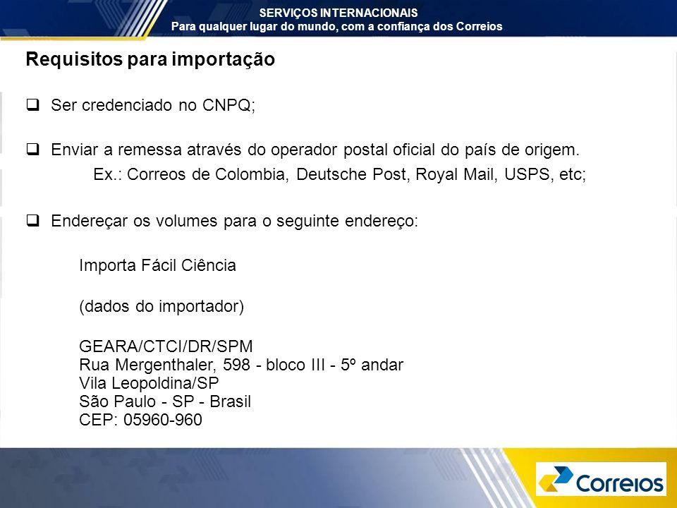 Requisitos para importação  Ser credenciado no CNPQ;  Enviar a remessa através do operador postal oficial do país de origem. Ex.: Correos de Colombi
