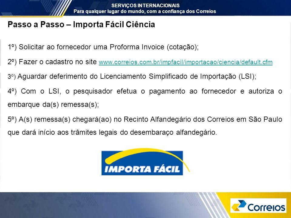 Passo a Passo – Importa Fácil Ciência 1º) Solicitar ao fornecedor uma Proforma Invoice (cotação); 2º) Fazer o cadastro no site www.correios.com.br/imp