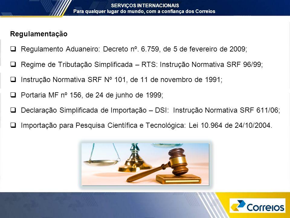 Regulamentação  Regulamento Aduaneiro: Decreto nº. 6.759, de 5 de fevereiro de 2009;  Regime de Tributação Simplificada – RTS: Instrução Normativa S