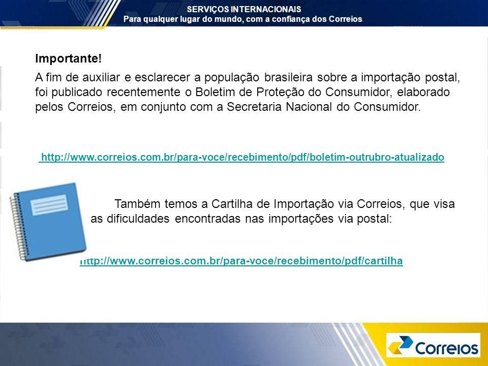 SERVIÇOS INTERNACIONAIS Para qualquer lugar do mundo, com a confiança dos Correios. Importante! A fim de auxiliar e esclarecer a população brasileira