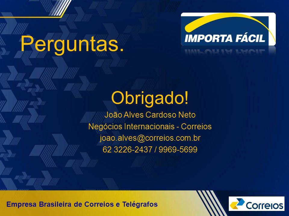 Empresa Brasileira de Correios e Telégrafos Obrigado! João Alves Cardoso Neto Negócios Internacionais - Correios joao.alves@correios.com.br 62 3226-24