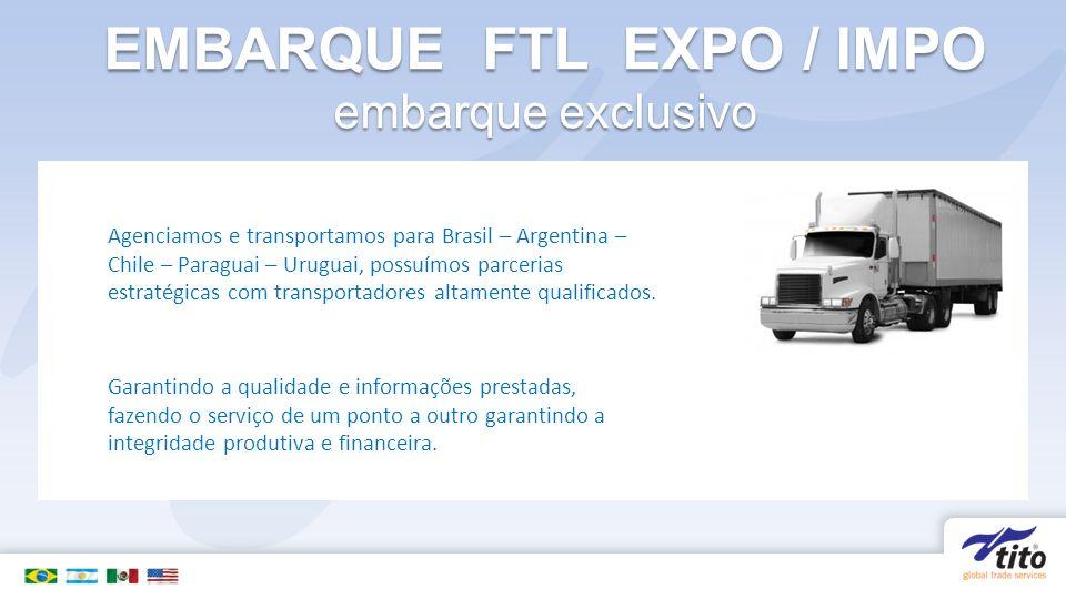 EMBARQUE FTL EXPO / IMPO embarque exclusivo Agenciamos e transportamos para Brasil – Argentina – Chile – Paraguai – Uruguai, possuímos parcerias estratégicas com transportadores altamente qualificados.