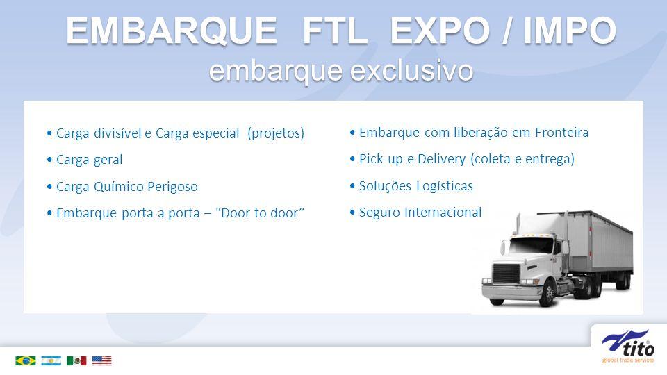 EMBARQUE FTL EXPO / IMPO embarque exclusivo Carga divisível e Carga especial (projetos) Carga geral Carga Químico Perigoso Embarque porta a porta –