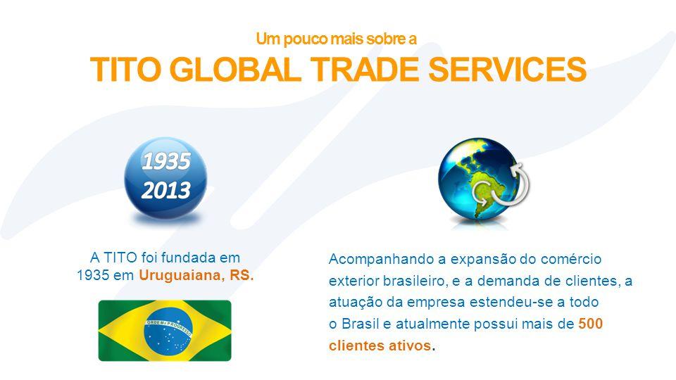 Um pouco mais sobre a TITO GLOBAL TRADE SERVICES A TITO foi fundada em 1935 em Uruguaiana, RS. Acompanhando a expansão do comércio exterior brasileiro