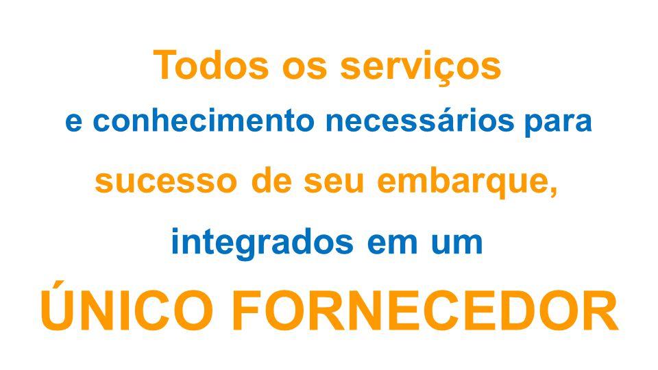 Todos os serviços e conhecimento necessários para sucesso de seu embarque, integrados em um ÚNICO FORNECEDOR