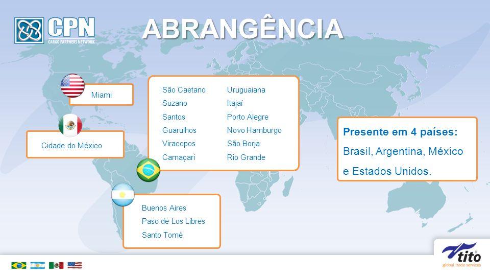 Presente em 4 países: Brasil, Argentina, México e Estados Unidos. Cidade do México Miami ABRANGÊNCIA Buenos Aires Paso de Los Libres Santo Tomé São Ca