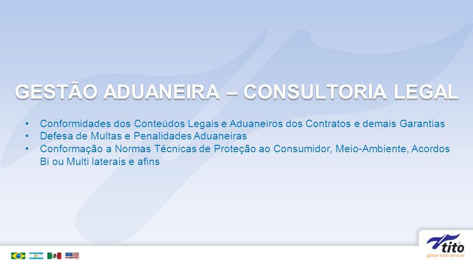GESTÃO ADUANEIRA – CONSULTORIA LEGAL Conformidades dos Conteúdos Legais e Aduaneiros dos Contratos e demais Garantias Defesa de Multas e Penalidades A