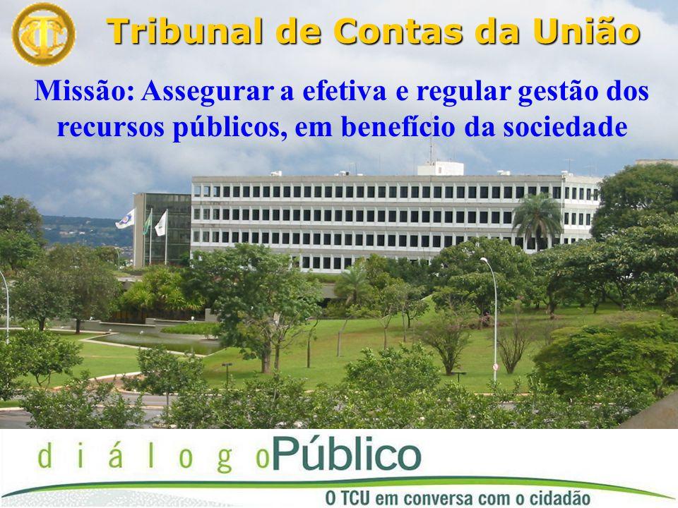 Tribunalde Contas da União Tribunal de Contas da União Missão: Assegurar a efetiva e regular gestão dos recursos públicos, em benefício da sociedade
