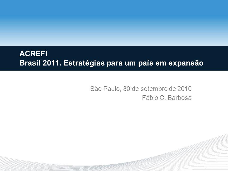 ACREFI Brasil 2011. Estratégias para um país em expansão São Paulo, 30 de setembro de 2010 Fábio C.