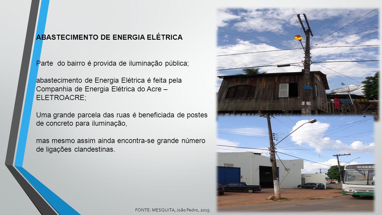 ABASTECIMENTO DE ENERGIA ELÉTRICA Parte do bairro é provida de iluminação pública; abastecimento de Energia Elétrica é feita pela Companhia de Energia
