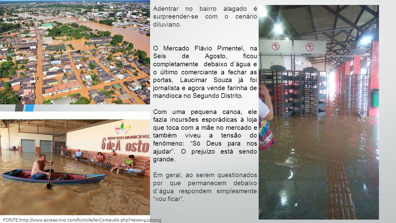 Adentrar no bairro alagado é surpreender-se com o cenário diluviano. O Mercado Flávio Pimentel, na Seis de Agosto, ficou completamente debaixo d´água