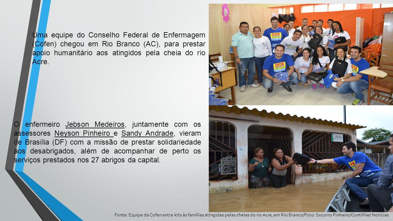 Uma equipe do Conselho Federal de Enfermagem (Cofen) chegou em Rio Branco (AC), para prestar apoio humanitário aos atingidos pela cheia do rio Acre. F