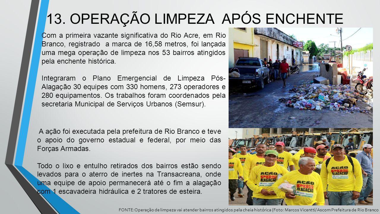 13. OPERAÇÃO LIMPEZA APÓS ENCHENTE FONTE:Operação de limpeza vai atender bairros atingidos pela cheia histórica (Foto: Marcos Vicentti/ Ascom Prefeitu
