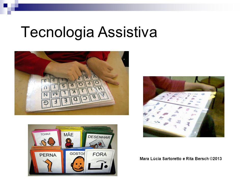 Tecnologia Assistiva Mara Lúcia Sartoretto e Rita Bersch ©2013