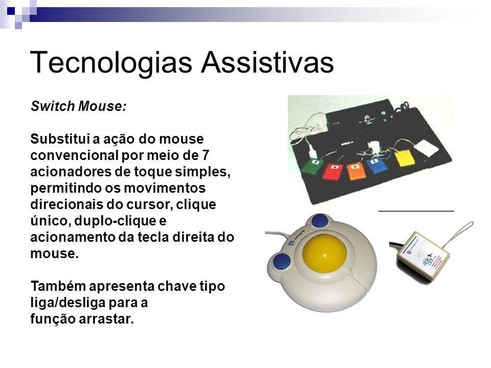 Tecnologias Assistivas Switch Mouse: Substitui a ação do mouse convencional por meio de 7 acionadores de toque simples, permitindo os movimentos direc