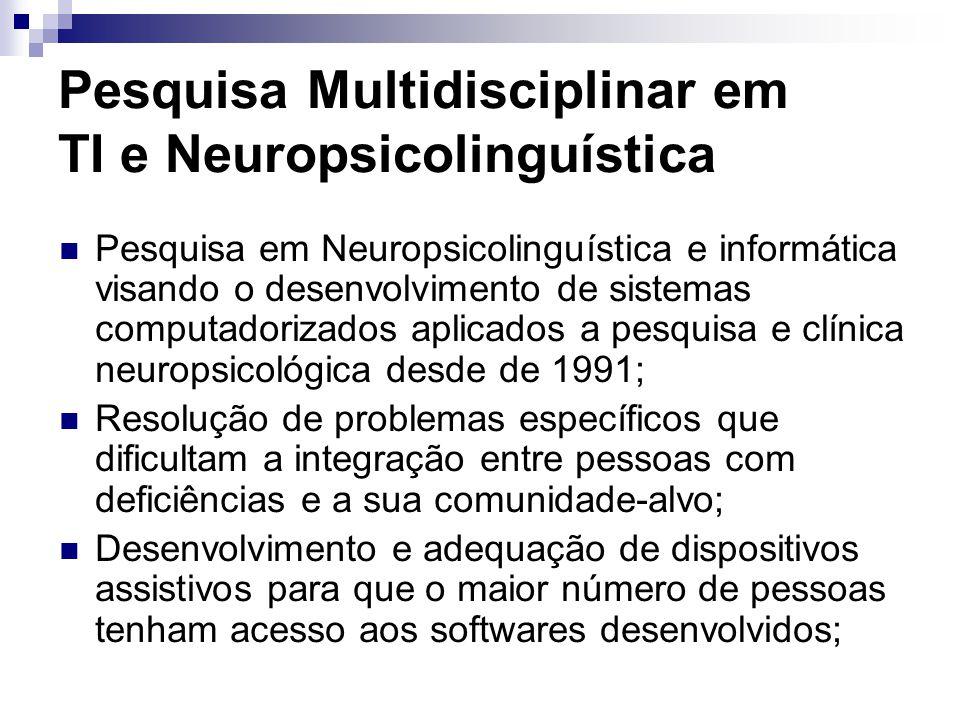 Pesquisa Multidisciplinar em TI e Neuropsicolinguística Pesquisa em Neuropsicolinguística e informática visando o desenvolvimento de sistemas computad