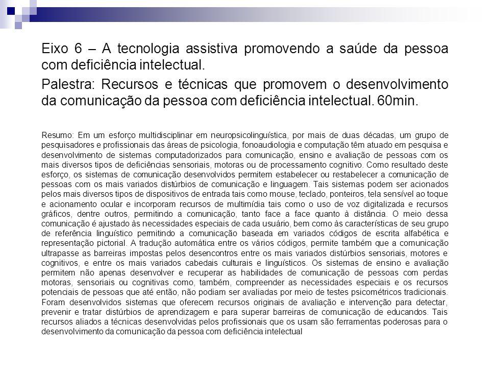 Eixo 6 – A tecnologia assistiva promovendo a saúde da pessoa com deficiência intelectual. Palestra: Recursos e técnicas que promovem o desenvolvimento