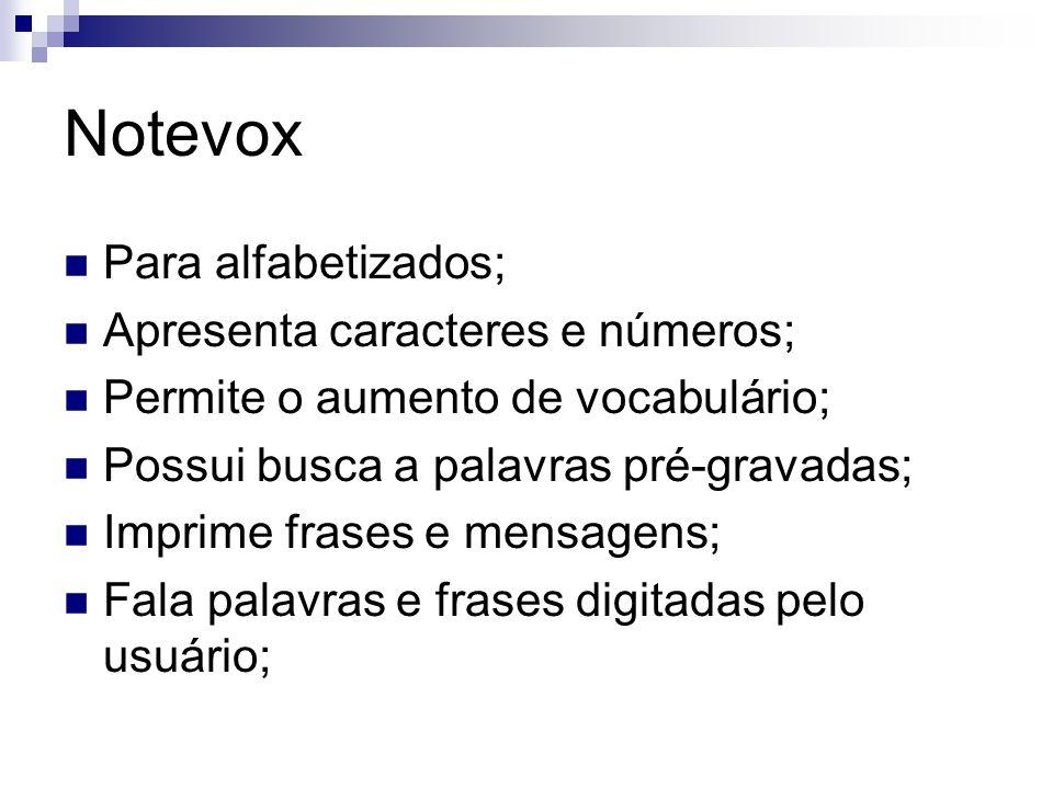 Notevox Para alfabetizados; Apresenta caracteres e números; Permite o aumento de vocabulário; Possui busca a palavras pré-gravadas; Imprime frases e m