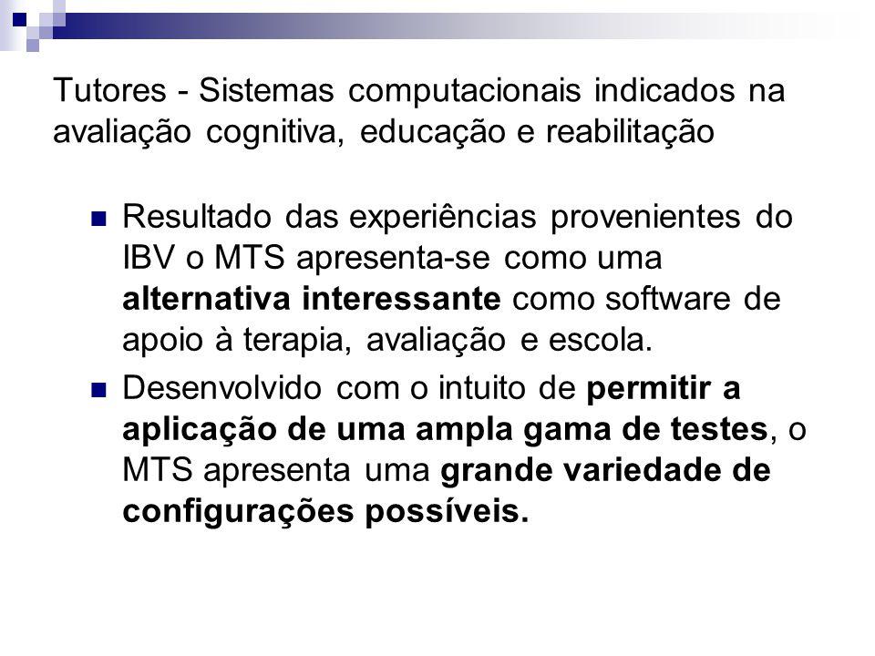 Tutores - Sistemas computacionais indicados na avaliação cognitiva, educação e reabilitação Resultado das experiências provenientes do IBV o MTS apres
