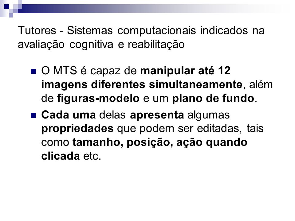 Tutores - Sistemas computacionais indicados na avaliação cognitiva e reabilitação O MTS é capaz de manipular até 12 imagens diferentes simultaneamente