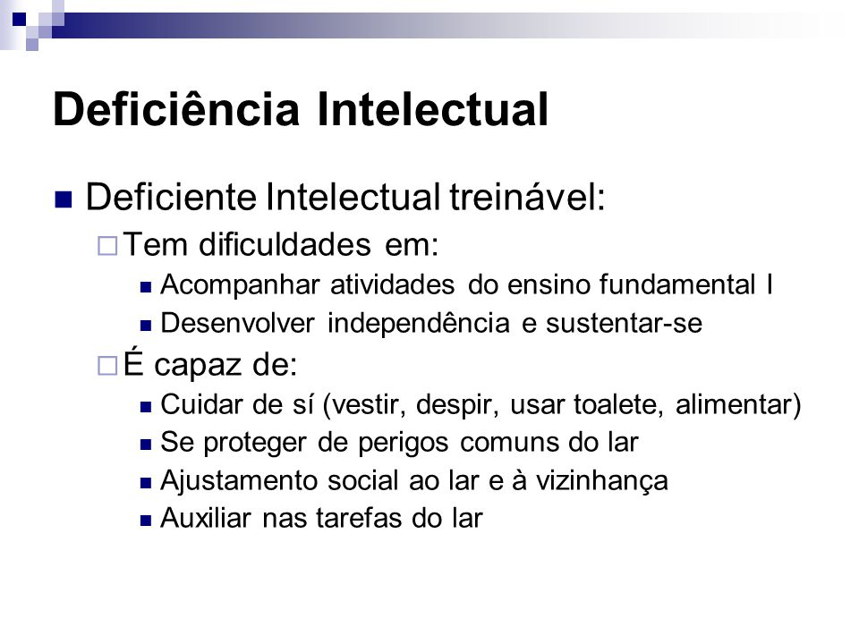 Deficiência Intelectual Deficiente Intelectual treinável:  Tem dificuldades em: Acompanhar atividades do ensino fundamental I Desenvolver independênc
