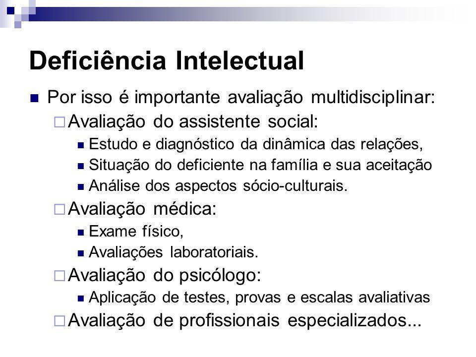 Deficiência Intelectual Por isso é importante avaliação multidisciplinar:  Avaliação do assistente social: Estudo e diagnóstico da dinâmica das relaç