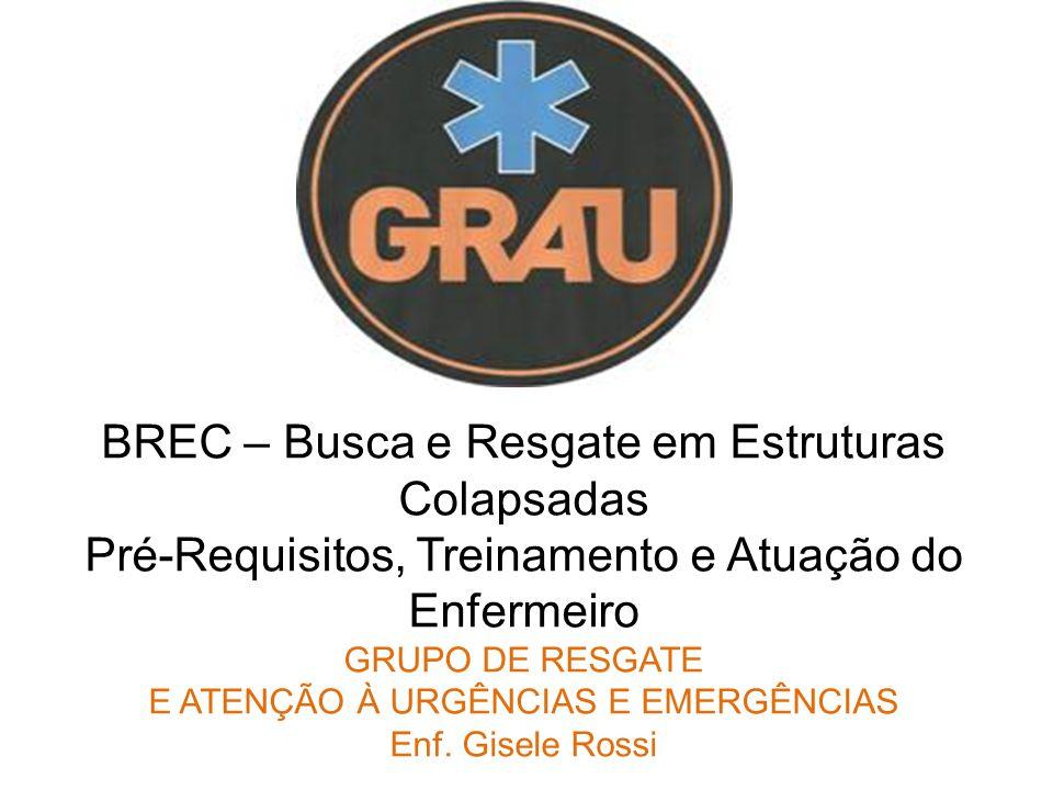 BREC – Busca e Resgate em Estruturas Colapsadas Pré-Requisitos, Treinamento e Atuação do Enfermeiro GRUPO DE RESGATE E ATENÇÃO À URGÊNCIAS E EMERGÊNCI