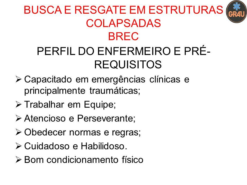 BUSCA E RESGATE EM ESTRUTURAS COLAPSADAS BREC PERFIL DO ENFERMEIRO E PRÉ- REQUISITOS  Capacitado em emergências clínicas e principalmente traumáticas