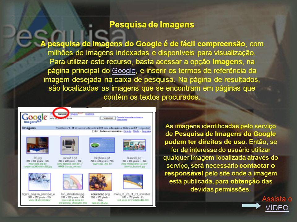 Pesquisa de Imagens A pesquisa de Imagens do Google é de fácil compreensão, com milhões de imagens indexadas e disponíveis para visualização.