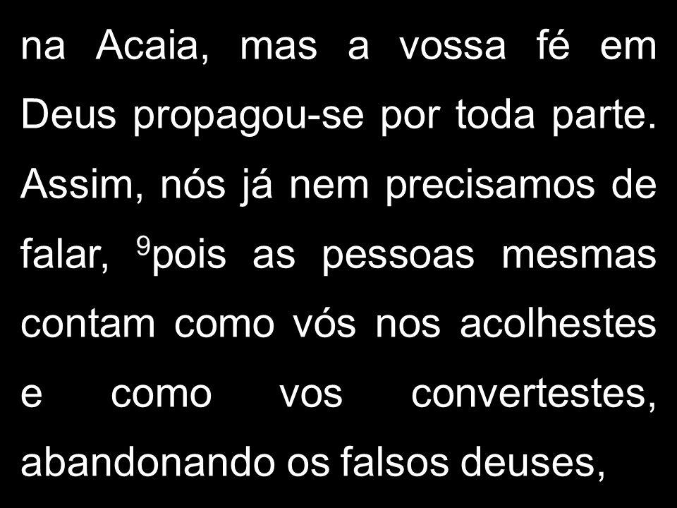 na Acaia, mas a vossa fé em Deus propagou-se por toda parte.