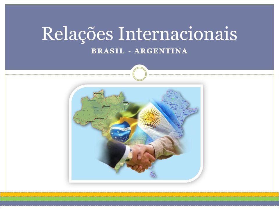 BRASIL - ARGENTINA Relações Internacionais