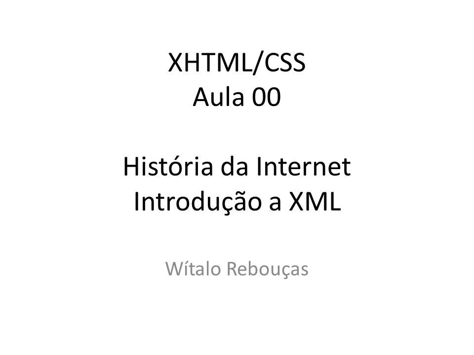 XHTML/CSS Aula 00 História da Internet Introdução a XML Wítalo Rebouças