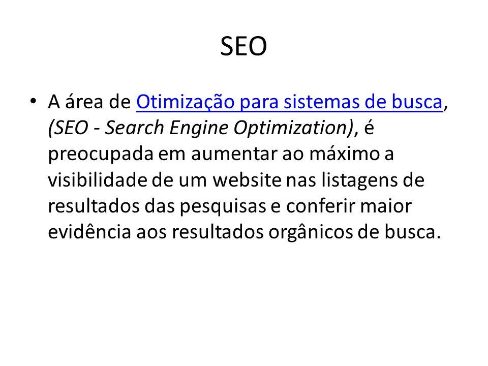 SEO A área de Otimização para sistemas de busca, (SEO - Search Engine Optimization), é preocupada em aumentar ao máximo a visibilidade de um website nas listagens de resultados das pesquisas e conferir maior evidência aos resultados orgânicos de busca.Otimização para sistemas de busca