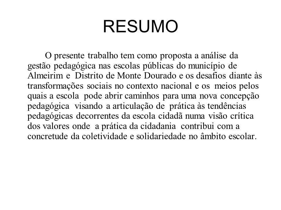 RESUMO O presente trabalho tem como proposta a análise da gestão pedagógica nas escolas públicas do município de Almeirim e Distrito de Monte Dourado