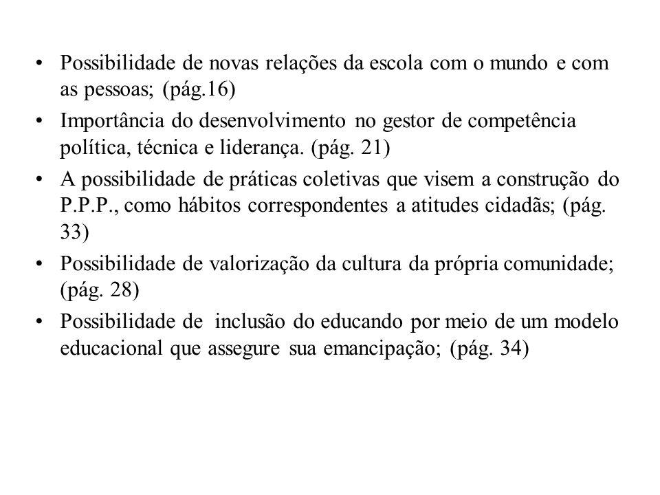 Possibilidade de novas relações da escola com o mundo e com as pessoas; (pág.16) Importância do desenvolvimento no gestor de competência política, téc