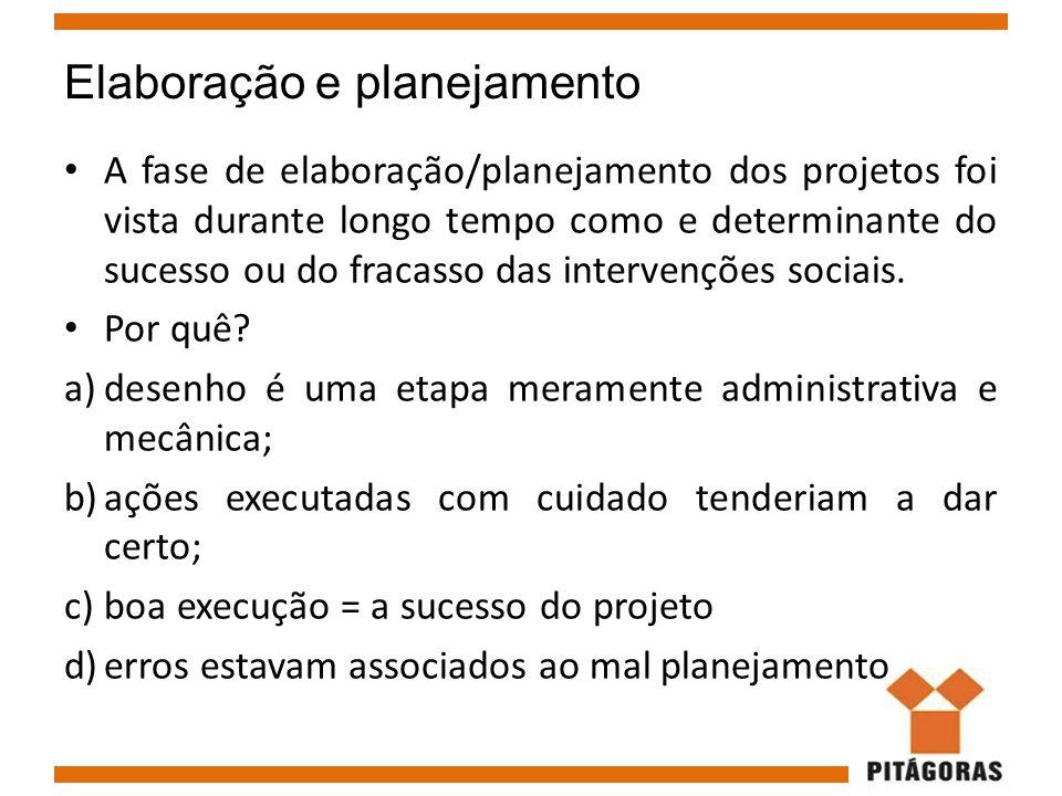 Elaboração e planejamento A fase de elaboração/planejamento dos projetos foi vista durante longo tempo como e determinante do sucesso ou do fracasso d
