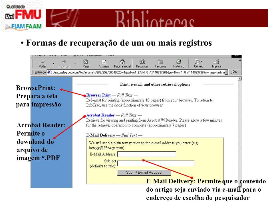 Formas de recuperação de um ou mais registros BrowsePrint: Prepara a tela para impressão Acrobat Reader: Permite o download do arquivo de imagem *.PDF E-Mail Delivery: Permite que o conteúdo do artigo seja enviado via e-mail para o endereço de escolha do pesquisador